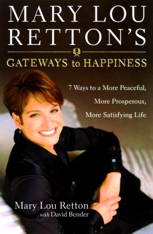 Mary Lou Retton Mary Lou Retton's Gateways To Happiness 7 Ways To 7 Ways To A More Peaceful More Prosperous More S