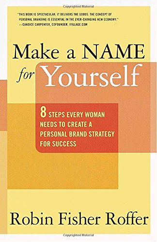 Robin Fisher Roffer Make A Name For Yourself Eight Steps Every Woman Needs To Create A Persona