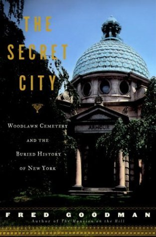 Fred Goodman The Secret City Woodlawn Cemetery & The Buried History Of New York