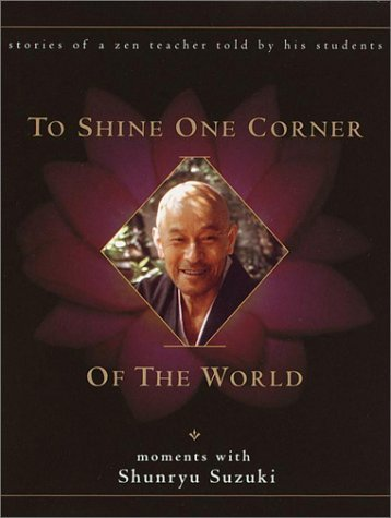 David Chadwick To Shine One Corner Of The World Moments With Shunryu Suzuki