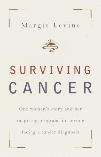 Margie Levine Surviving Cancer One Woman's Story And Her Inspiring Program For A