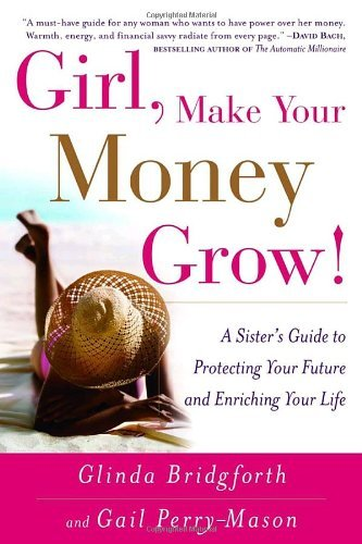 Glinda Bridgforth Girl Make Your Money Grow! A Sister's Guide To Protecting Your Future And En