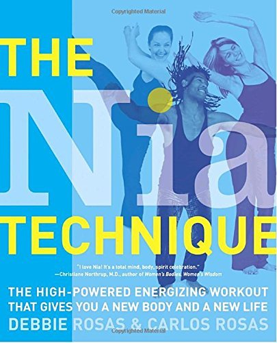 Debbie Rosas The Nia Technique The High Powered Energizing Workout That Gives Yo