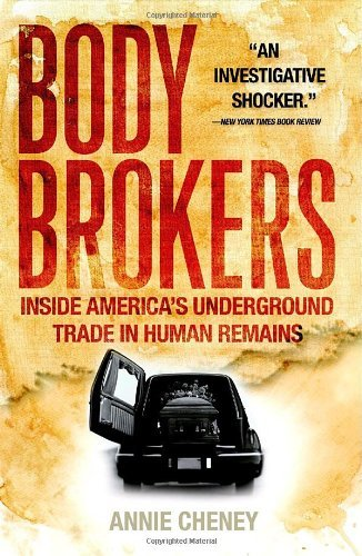 Annie Cheney Body Brokers Inside America's Underground Trade In Human Remai