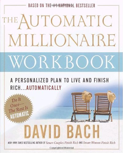 David Bach The Automatic Millionaire Workbook A Personalized Plan To Live And Finish Rich. . .