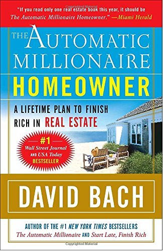 David Bach The Automatic Millionaire Homeowner A Lifetime Plan To Finish Rich In Real Estate