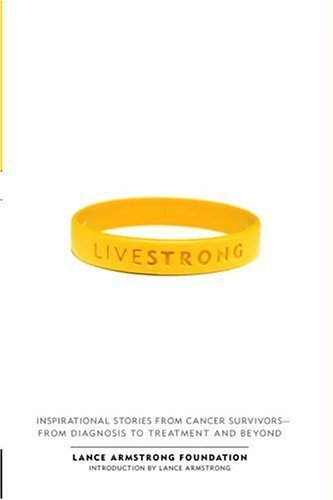 The Lance Armstrong Foundation Live Strong Inspirational Stories From Cancer Sur