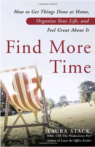 Laura Stack Find More Time How To Get Things Done At Home Organize Your Lif