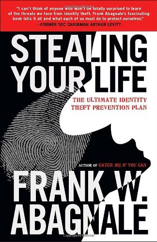 Frank W. Abagnale Stealing Your Life The Ultimate Identity Theft Prevention Plan