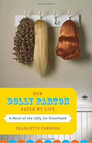 Charlotte Connors How Dolly Parton Saved My Life A Novel Of The Jelly Jar Sisterhood