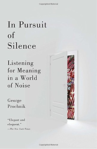 George Prochnik In Pursuit Of Silence Listening For Meaning In A World Of Noise