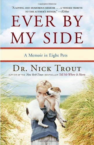 Nick Trout Ever By My Side A Memoir In Eight Pets