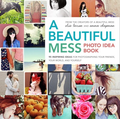 Elsie Larson A Beautiful Mess Photo Idea Book 95 Inspiring Ideas For Photographing Your Friends