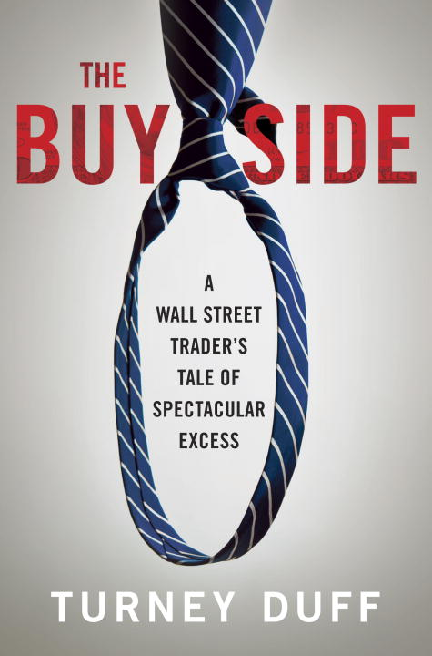 Turney Duff The Buy Side A Wall Street Trader's Tale Of Spectacular Excess