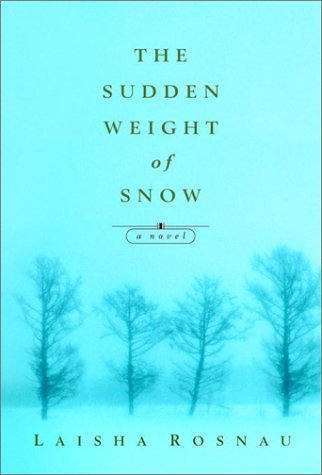 Laisha Rosnau The Sudden Weight Of Snow