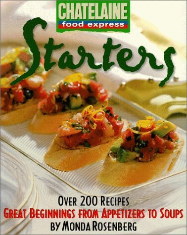 Monda Chatelaine Rosenberg Starters Great Beginnings From Appetizers To Soup