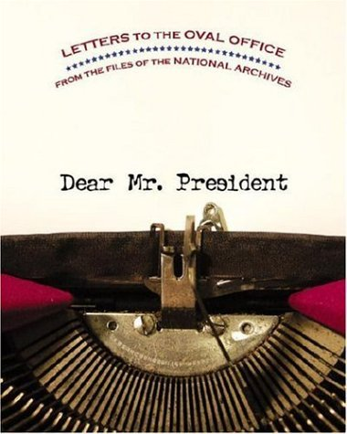 Dwight Young Dear Mr. President Letters To The Oval Office From The Files Of The