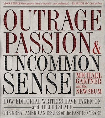 Gartner Michael Outrage Passion & Uncommon Sense How Editorial Writers Have Taken On And Helped Sh