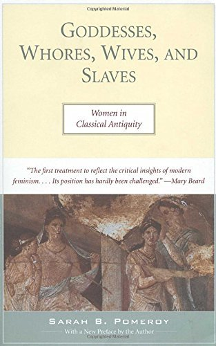 Sarah B. Pomeroy Goddesses Whores Wives And Slaves Women In Classical Antiquity 0002 Edition;revised