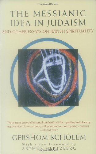 Gershom Scholem The Messianic Idea In Judaism And Other Essays On Jewish Spirituality Revised