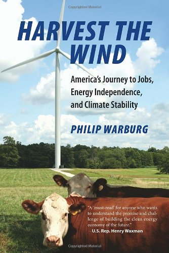Philip Warburg Harvest The Wind America's Journey To Jobs Energy Independence A
