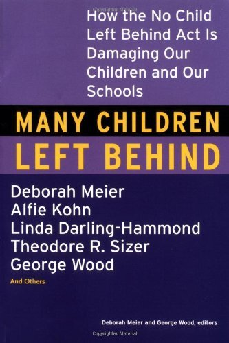 Deborah Meier Many Children Left Behind How The No Child Left Behind Act Is Damaging Our