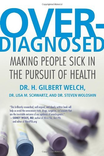 H. Gilbert Welch Overdiagnosed Making People Sick In The Pursuit Of Health