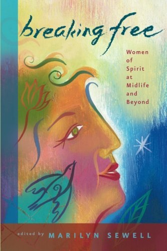 Marilyn Sewell Breaking Free Women Of Spirit At Midlife And Beyond