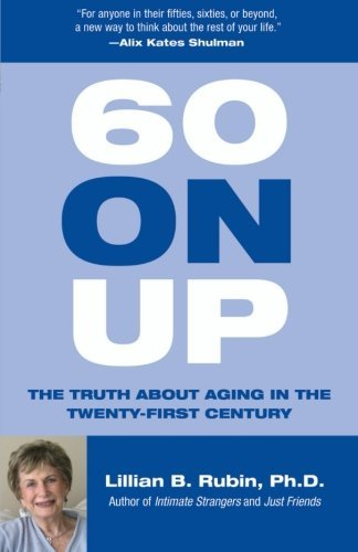Lillian Rubin 60 On Up The Truth About Aging In The Twenty First Century