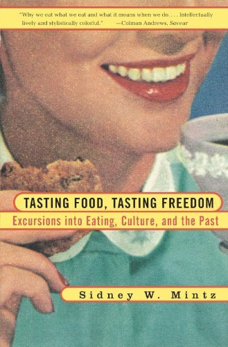 Sidney Wilfred Mintz Tasting Food Tasting Freedom Excursions Into Eating Power And The Past