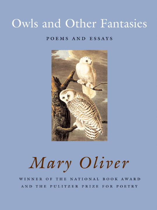 Mary Oliver Owls And Other Fantasies Poems And Essays