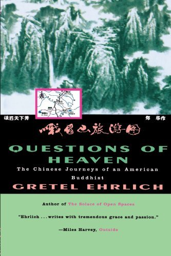 Gretel Ehrlich Questions Of Heaven The Chinese Journeys Of An American Buddhist