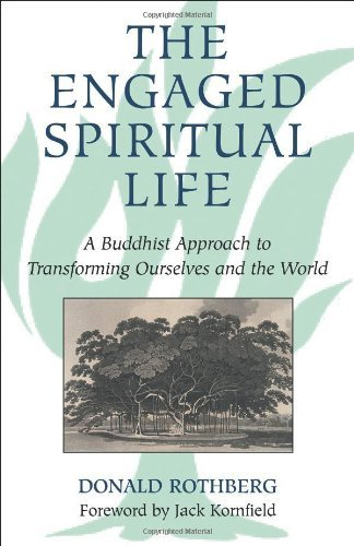Donald Rothberg The Engaged Spiritual Life A Buddhist Approach To Transforming Ourselves And