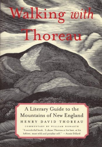 William Howarth Walking With Thoreau A Literary Guide To The Mountains Of New England