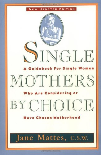 Jane Mattes Single Mothers By Choice A Guidebook For Single Women Who Are Considering