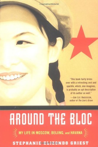 Stephanie Elizondo Griest Around The Bloc My Life In Moscow Beijing And Havana