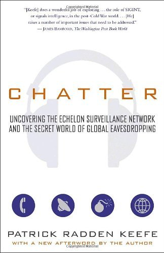 Patrick Radden Keefe Chatter Uncovering The Echelon Surveillance Network And T