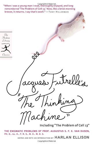 "Jacques Futrelle Jacques Futrelle's ""the Thinking Machine"" The Enigmatic Problems Of Prof. Augustus S. F. X."