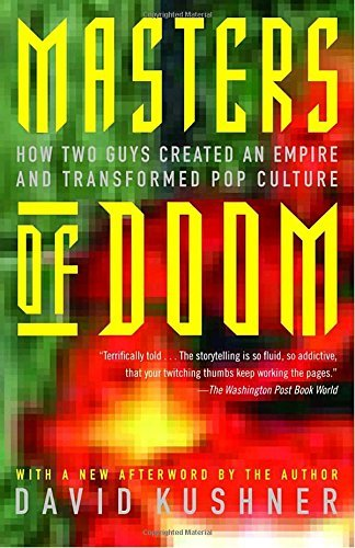 David Kushner Masters Of Doom How Two Guys Created An Empire And Transformed Po