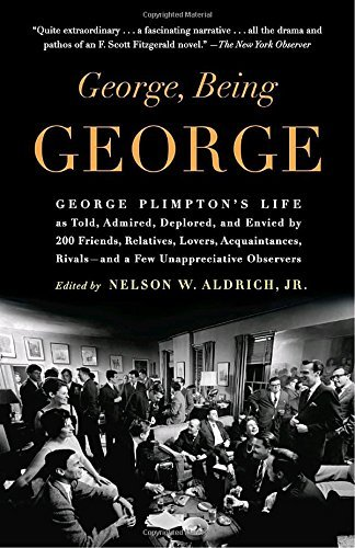 Nelson W. Aldrich George Being George George Plimpton's Life As Told Admired Deplored