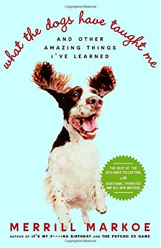 Merrill Markoe What The Dogs Have Taught Me And Other Amazing Things I've Learned