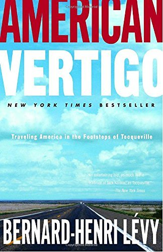 Bernard Henri Levy American Vertigo Traveling America In The Footsteps Of Tocqueville