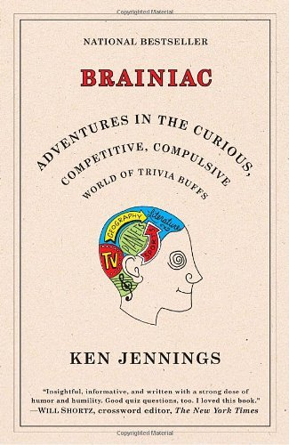 Ken Jennings Brainiac Adventures In The Curious Competitive Compulsiv