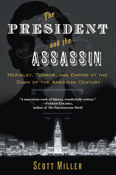 Scott Miller The President And The Assassin Mckinley Terror And Empire At The Dawn Of The A