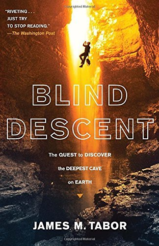 James M. Tabor Blind Descent The Quest To Discover The Deepest Cave On Earth