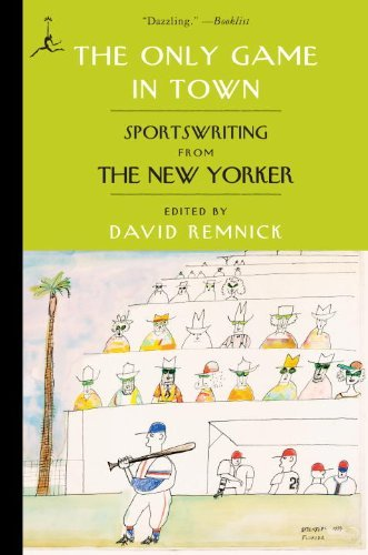 David Remnick The Only Game In Town Sportswriting From The New Yorker