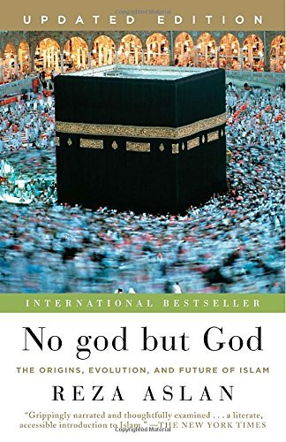 Reza Aslan No God But God The Origins Evolution And Future Of Islam Updated