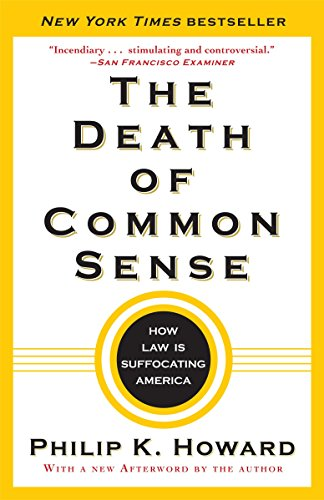 Philip K. Howard The Death Of Common Sense How Law Is Suffocating America