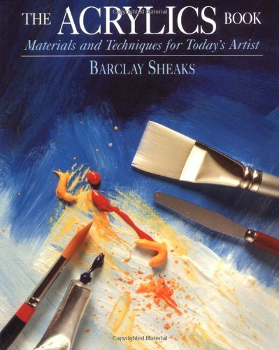 Barclay Sheaks Acrylics Book The Materials And Techniques For Today's Artist