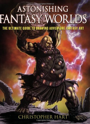 Christopher Hart Astonishing Fantasy Worlds The Ultimate Guide To Drawing Adventure Fantasy A